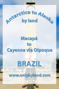 A visit to the points of interest of Macapa, Brazil before taking the bus to Oipoque then over the border to Cayenne, French Guiana