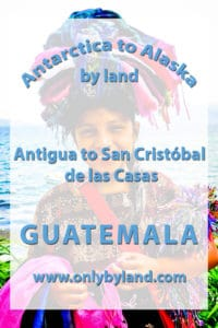 Antigua to San Cristobal de las casas