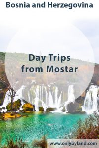 Day Trips from Mostar. Possible day trips include Kravice Falls, Sarajevo, Blagaj.