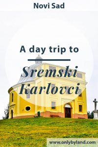 Day trip to Sremski Karlovci from Novi Sad or Belgrade, Serbia. What is there to see and do in Sremski Karlovci?